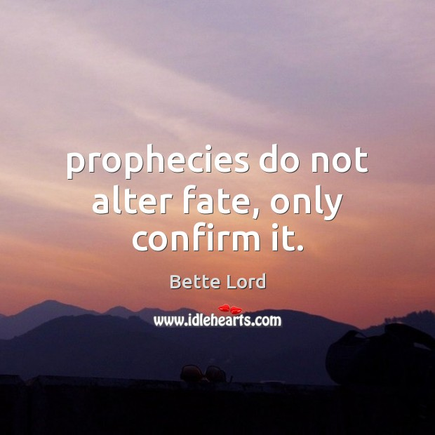 Prophecies do not alter fate, only confirm it. Image