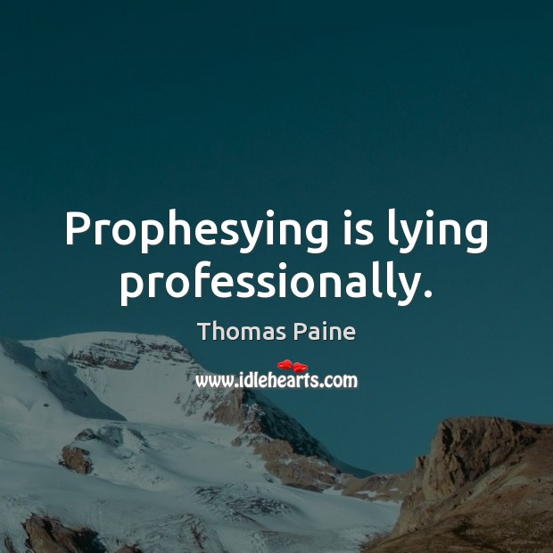 Image, Prophesying is lying professionally.