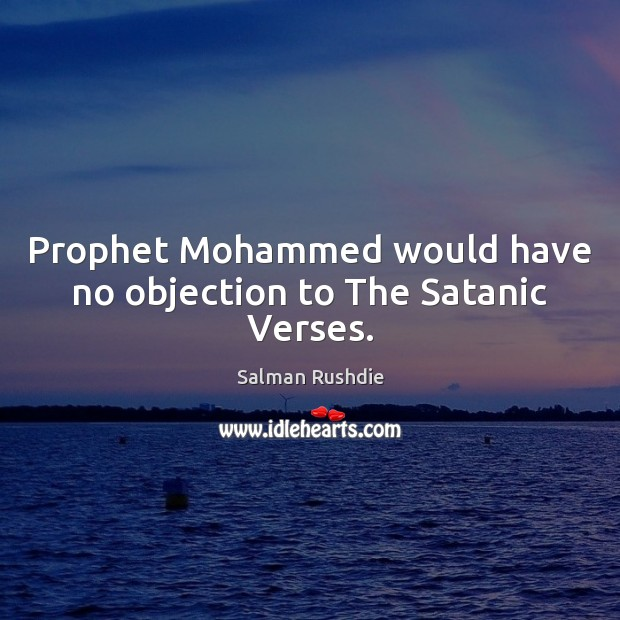 Prophet Mohammed Would Have No Objection To The Satanic Verses.
