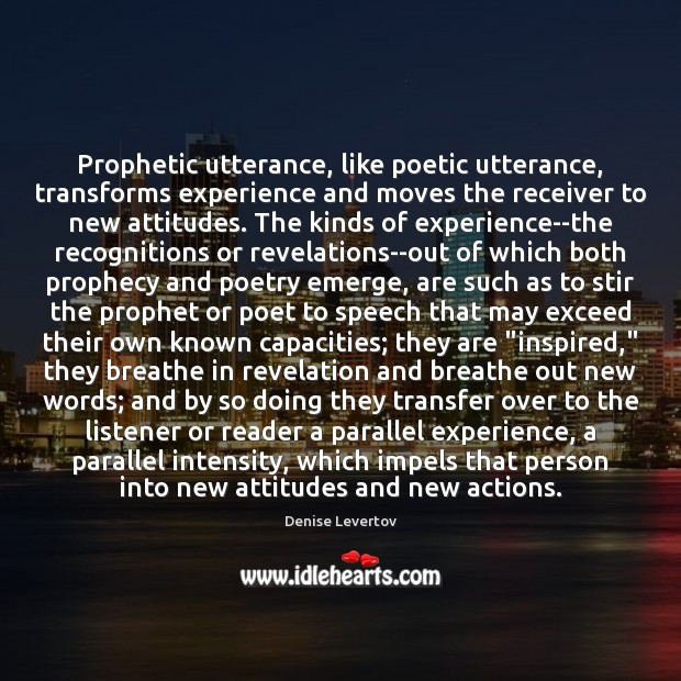 Prophetic utterance, like poetic utterance, transforms experience and moves the receiver to Image