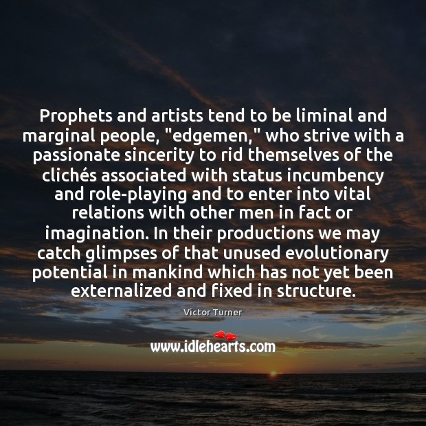 """Prophets and artists tend to be liminal and marginal people, """"edgemen,"""" who Image"""