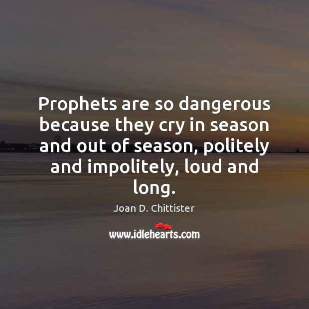 Image, Prophets are so dangerous because they cry in season and out of