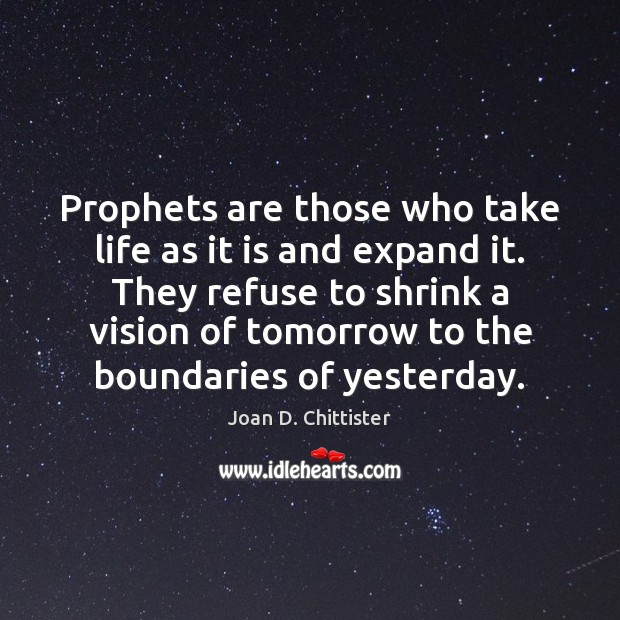 Image, Prophets are those who take life as it is and expand it.