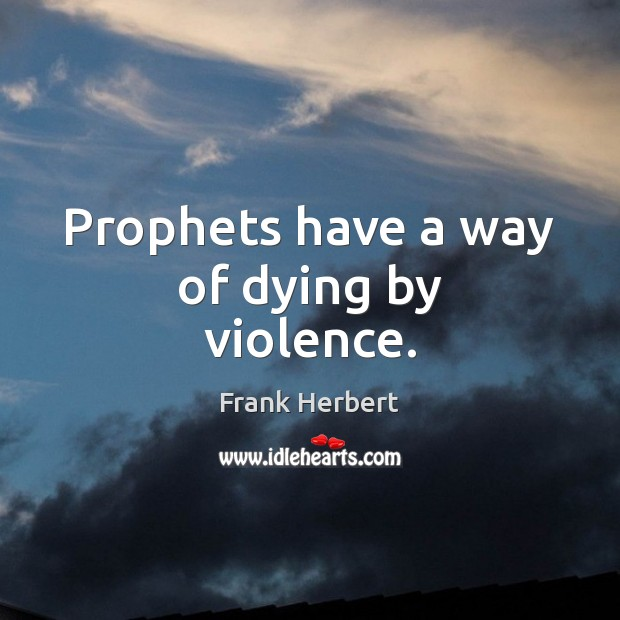 Image, Prophets have a way of dying by violence.