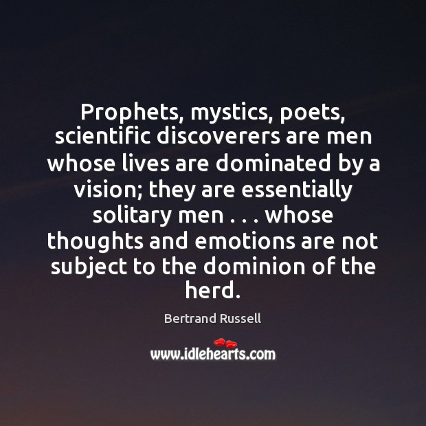 Prophets, mystics, poets, scientific discoverers are men whose lives are dominated by Bertrand Russell Picture Quote
