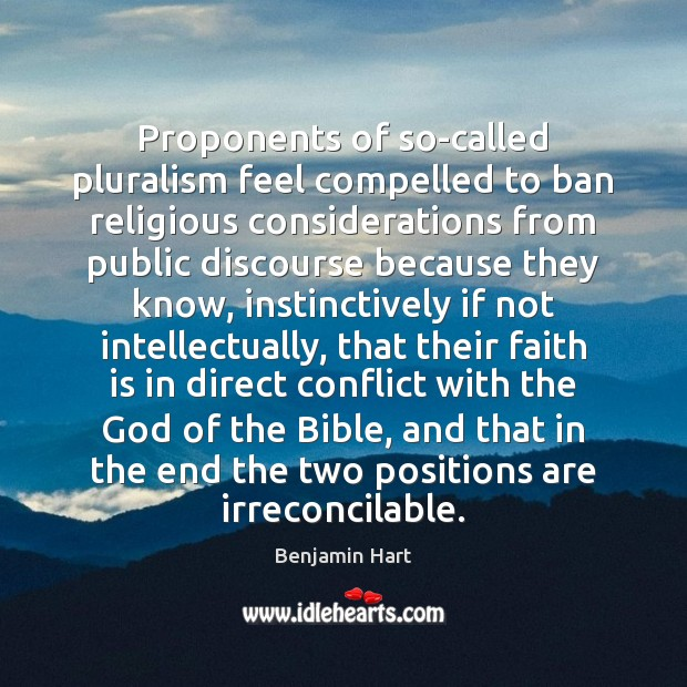 Proponents of so-called pluralism feel compelled to ban religious considerations from public Image