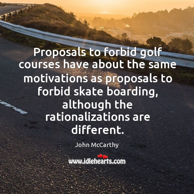 Proposals to forbid golf courses have about the same motivations as proposals to forbid skate boarding Image