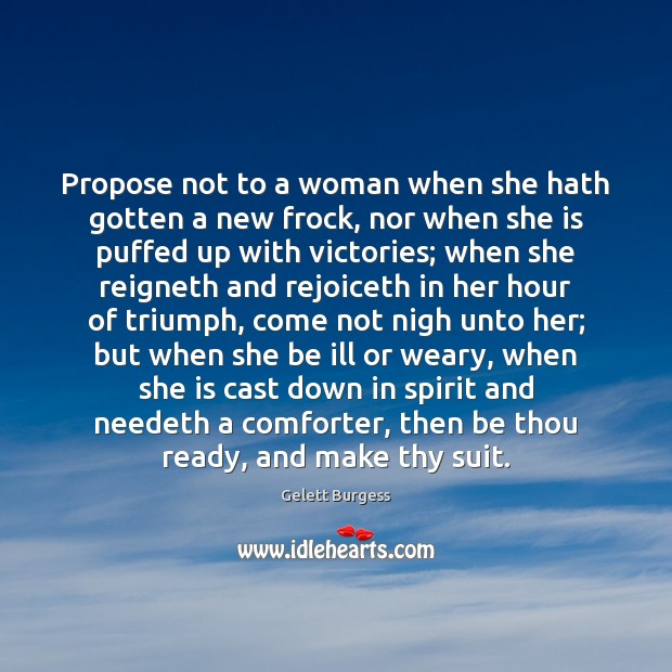 Image, Propose not to a woman when she hath gotten a new frock,