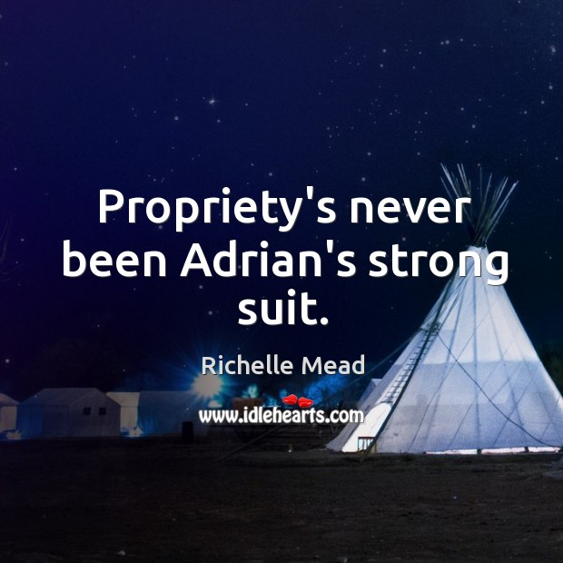Propriety's never been Adrian's strong suit. Image