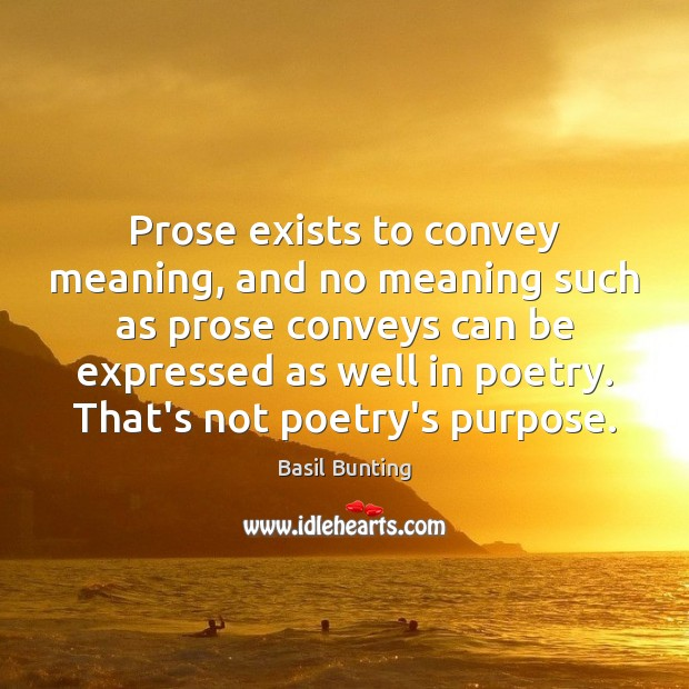 Image, Prose exists to convey meaning, and no meaning such as prose conveys