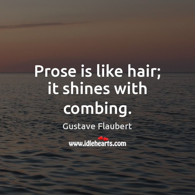 Image, Prose is like hair; it shines with combing.