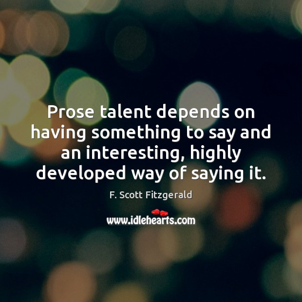 Prose talent depends on having something to say and an interesting, highly Image