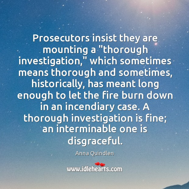 """Image, Prosecutors insist they are mounting a """"thorough investigation,"""" which sometimes means thorough"""