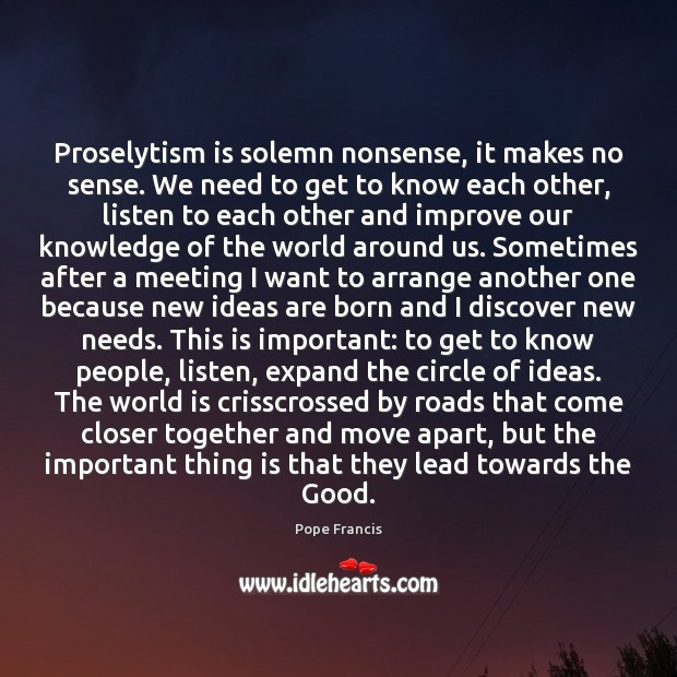 Image, Proselytism is solemn nonsense, it makes no sense. We need to get
