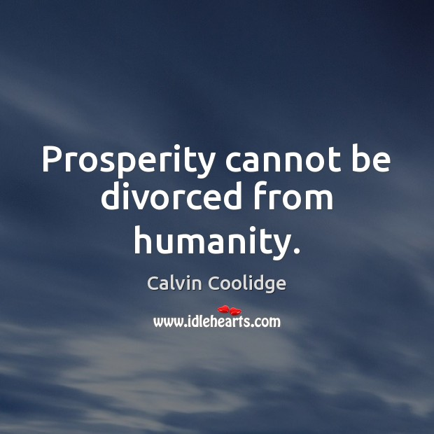 Image, Prosperity cannot be divorced from humanity.