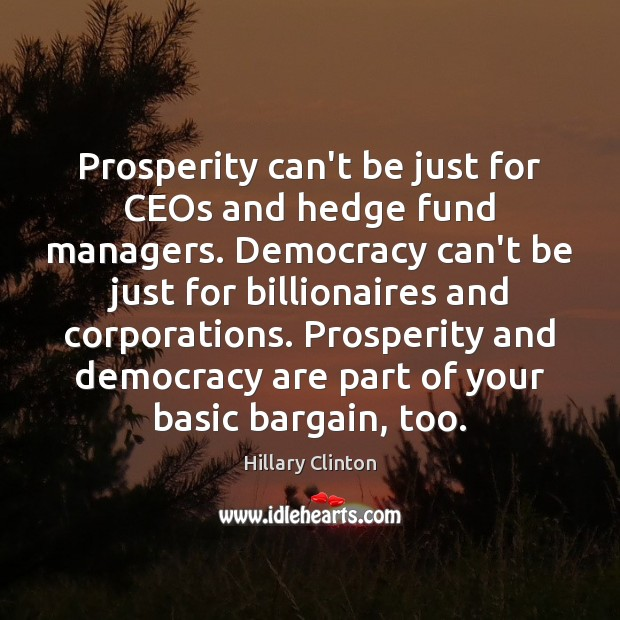 Image about Prosperity can't be just for CEOs and hedge fund managers. Democracy can't