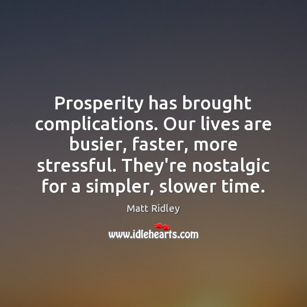 Image, Prosperity has brought complications. Our lives are busier, faster, more stressful. They're