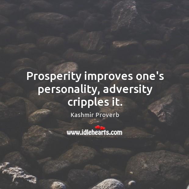Image, Prosperity improves one's personality, adversity cripples it.
