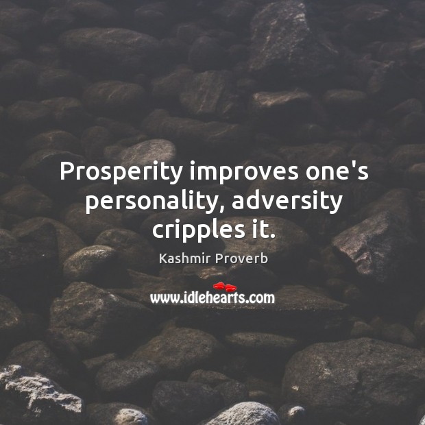 Prosperity improves one's personality, adversity cripples it. Kashmir Proverbs Image