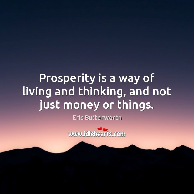 Image, Prosperity is a way of living and thinking, and not just money or things.