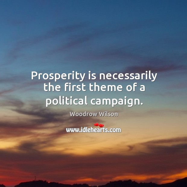 Image, Prosperity is necessarily the first theme of a political campaign.