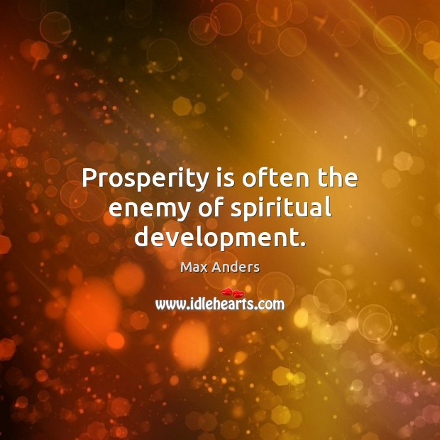 Prosperity is often the enemy of spiritual development. Image