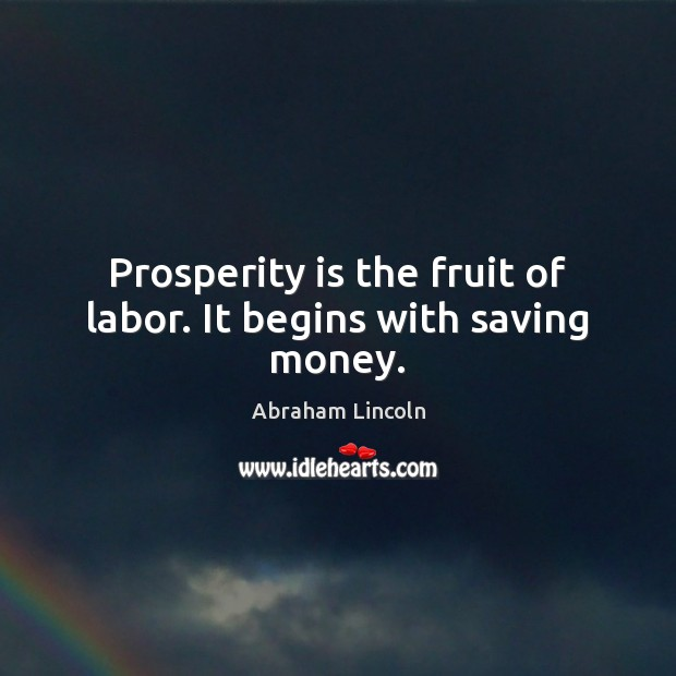 Prosperity is the fruit of labor. It begins with saving money. Image