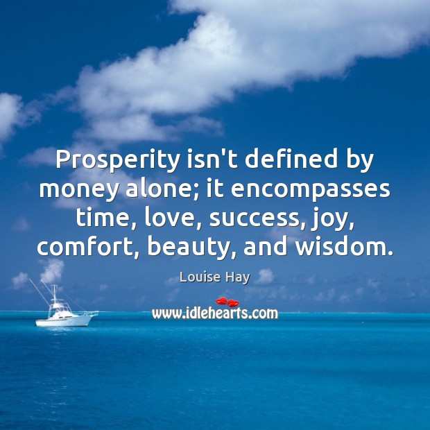 Prosperity isn't defined by money alone; it encompasses time, love, success, joy, Louise Hay Picture Quote