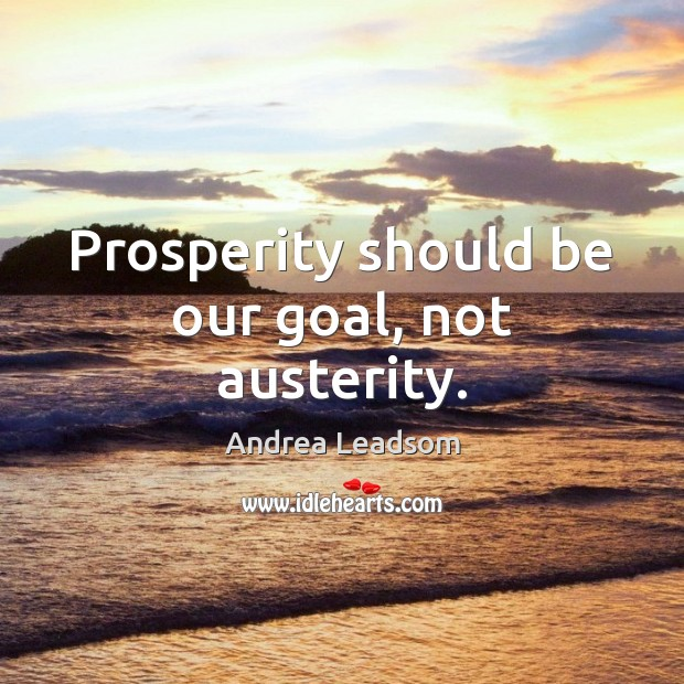 Image, Prosperity should be our goal, not austerity.