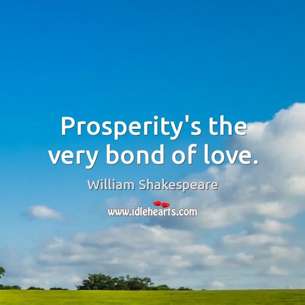 Prosperity's the very bond of love. Image