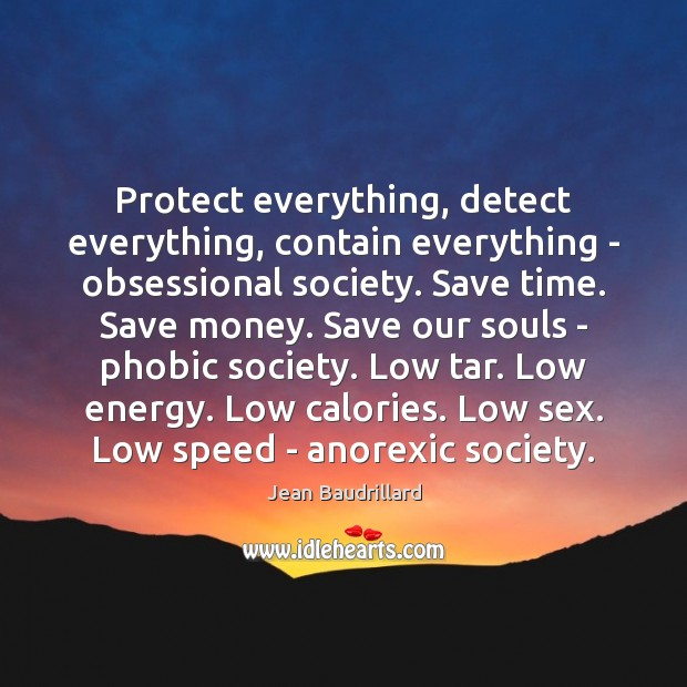 Protect everything, detect everything, contain everything – obsessional society. Save time. Save Image