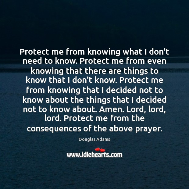 Protect me from knowing what I don't need to know. Protect me Image