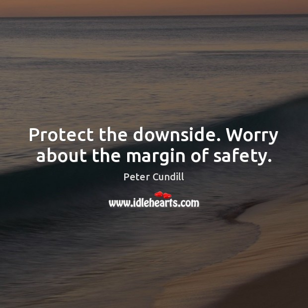 Image, Protect the downside. Worry about the margin of safety.