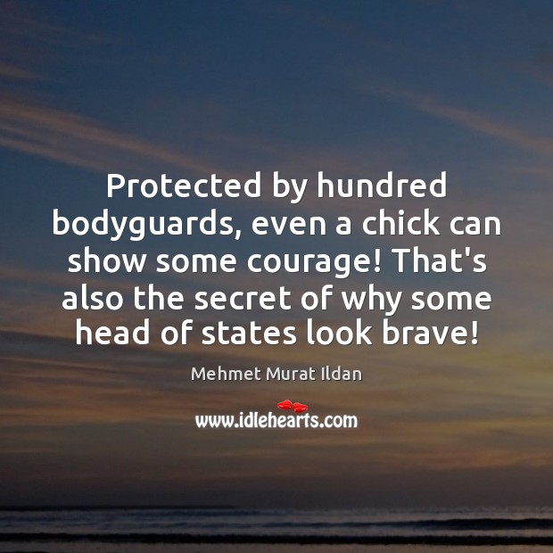 Image, Protected by hundred bodyguards, even a chick can show some courage! That's