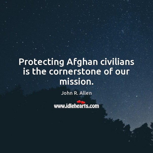 Protecting Afghan civilians is the cornerstone of our mission. Image