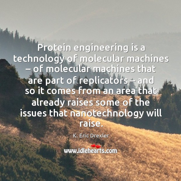 Protein engineering is a technology of molecular machines – of molecular machines K. Eric Drexler Picture Quote