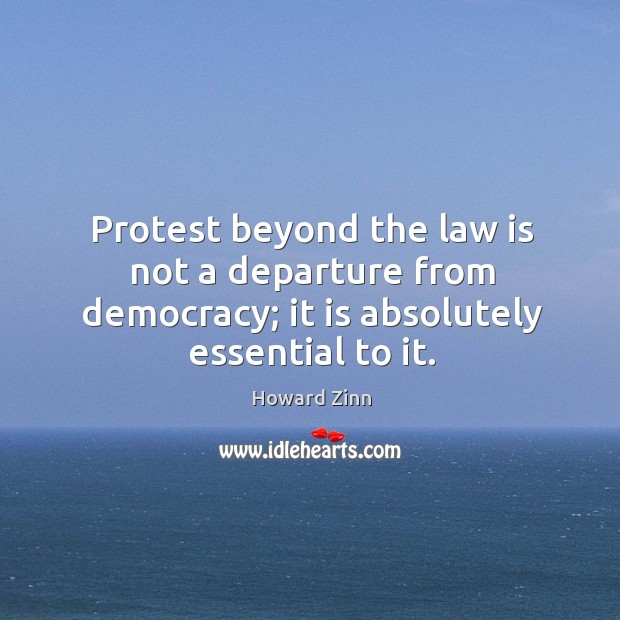 Protest beyond the law is not a departure from democracy; it is absolutely essential to it. Image