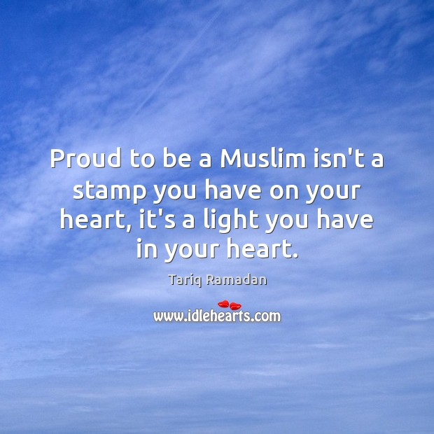 Proud to be a Muslim isn't a stamp you have on your Tariq Ramadan Picture Quote