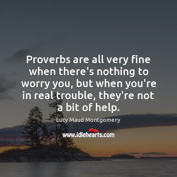 Image, Proverbs are all very fine when there's nothing to worry you, but