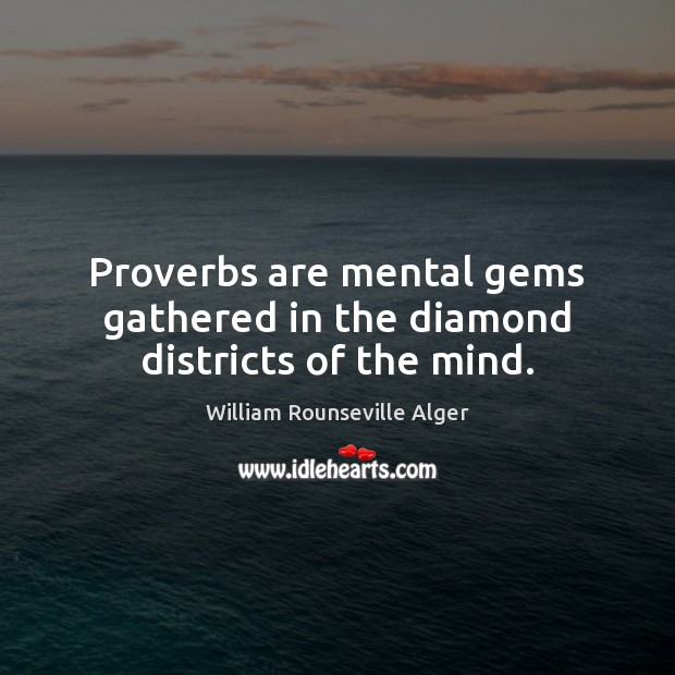 Proverbs are mental gems gathered in the diamond districts of the mind. Image