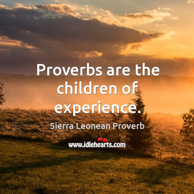 Proverbs are the children of experience. Sierra Leonean Proverbs Image
