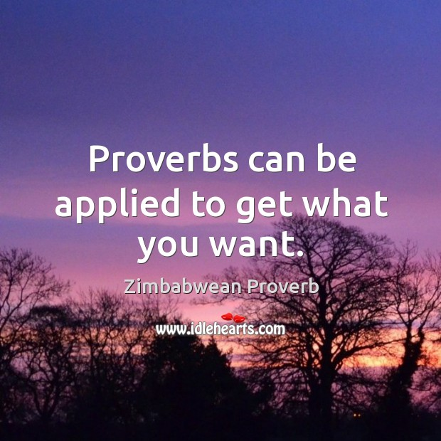 Proverbs can be applied to get what you want. Zimbabwean Proverbs Image