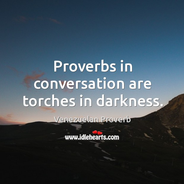 Proverbs in conversation are torches in darkness. Venezuelan Proverbs Image