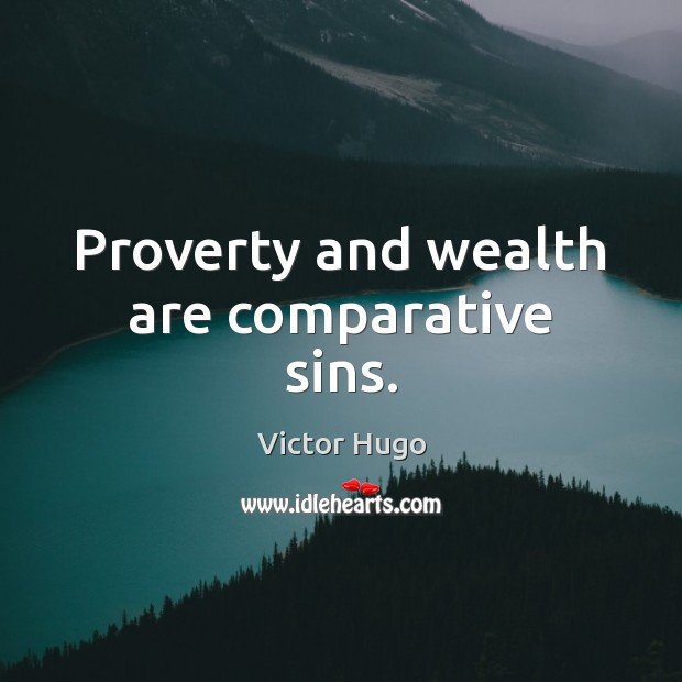 Image, Proverty and wealth are comparative sins.