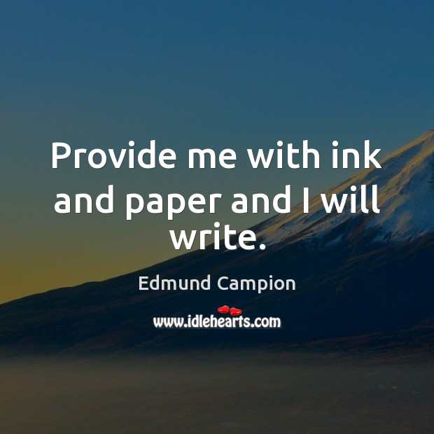 Provide me with ink and paper and I will write. Image