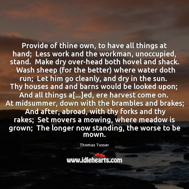 Image, Provide of thine own, to have all things at hand;  Less work