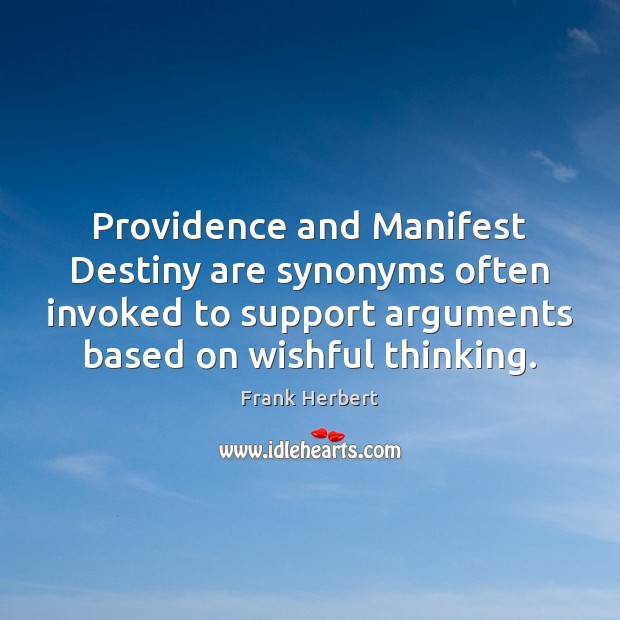 Providence and Manifest Destiny are synonyms often invoked to support arguments based Frank Herbert Picture Quote