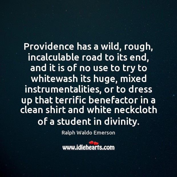 Image, Providence has a wild, rough, incalculable road to its end, and it