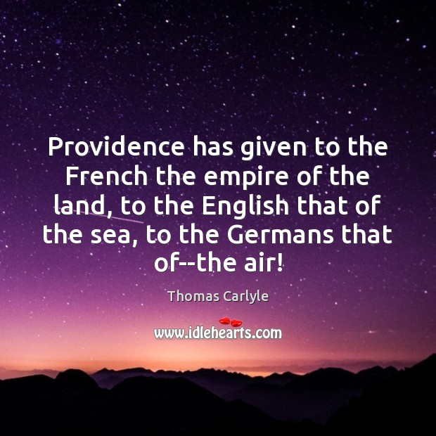 Image, Providence has given to the French the empire of the land, to