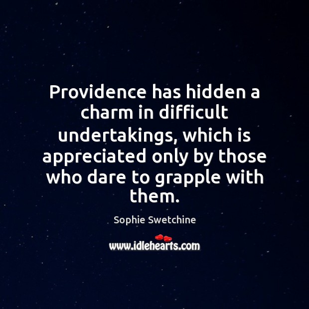 Providence has hidden a charm in difficult undertakings, which is appreciated only Sophie Swetchine Picture Quote